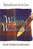 Weaving A Woman's Life by Paula Chaffee Scardamalia