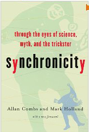 Synchronicity: through the eyes of the science, myth and the trickster by Allan Combs and Mark Holland
