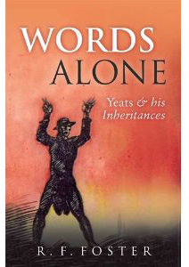 Words Alone: Yeats and his Inheritances by R.F. Foster